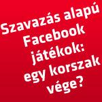 Szavazás alapú Facebook játékok: egy korszak vége?