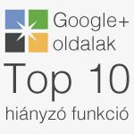 Google plus oldal top 10 hiányzó funkció