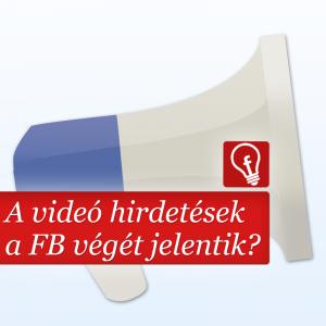 Az automatikusan induló videó hirdetések a Facebook végét jelenthetik?