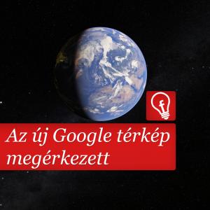 A Google térkép teljesen újjászületett