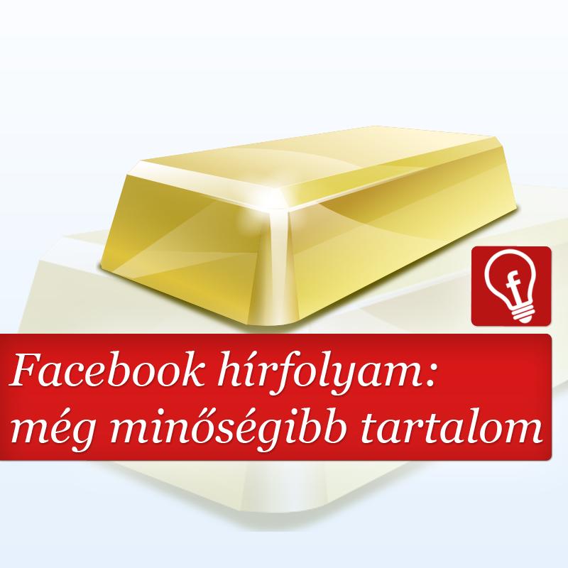 A folyamatosan fejlődő Facebook hírfolyam célja, hogy minél minőségibb tartalmat adjon a felhasználóknak