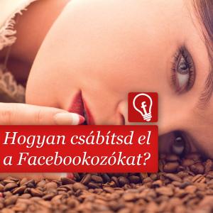 Hogyan csábíthatod el a magyar Facebookozókat?